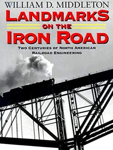 Landmarks on the Iron Road: Two Centuries of North American Railroad Engineering.: MIDDLETON, ...