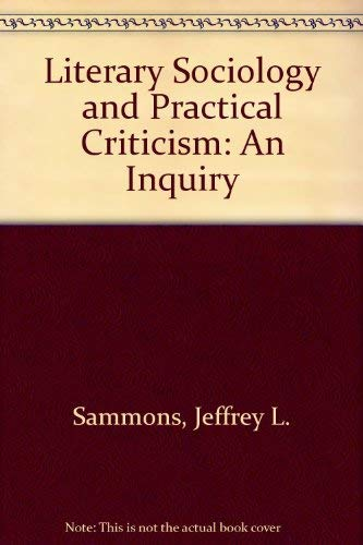 Literary Sociology and Practical Criticism: An Inquiry (0253335647) by Sammons, Jeffrey L.