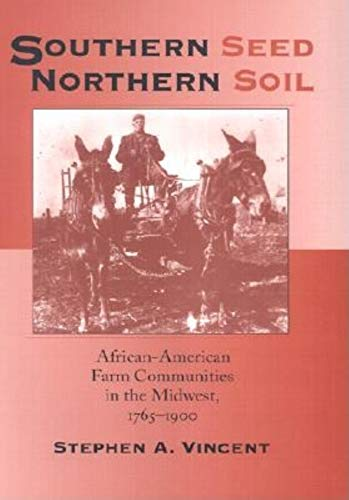 Southern Seed, Northern Soil : African-American Farm Communities in the Midwest, 1765-1900: Vincent...