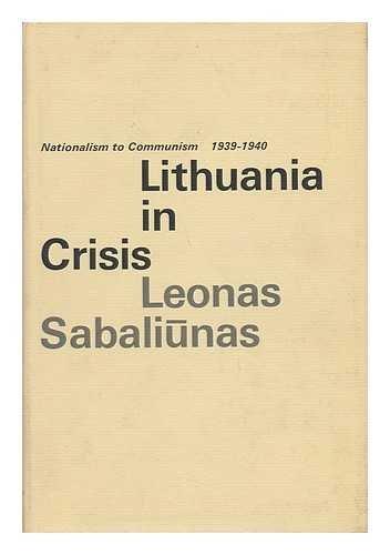 Lithuania in crisis;: Nationalism to communism, 1939-1940 (Indiana University international studies...