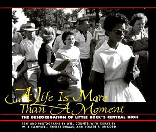 A Life Is More Than a Moment: The Desegregation of Little Rock's Central High: Counts, Will; ...