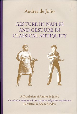 9780253336576: Gesture in Naples and Gesture in Classical Antiquity: A Translation of LA Mimica Degli Antichi Investigata Nel Gestire Napoletano, Gestural Expression ... Ancients in the Light of Neapolitan gesturing