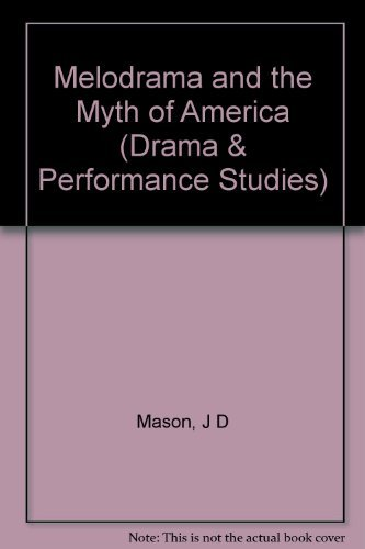 9780253336866: Melodrama and the Myth of America (Drama and Performance Studies)