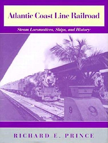 Atlantic Coast Line Railroad: Steam Locomotives, Ships, and History: Prince, Richard E