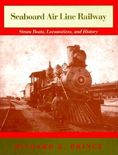 Seaboard Air Line Railway: Steam Boats, Locomotives, and History: Prince, Richard E