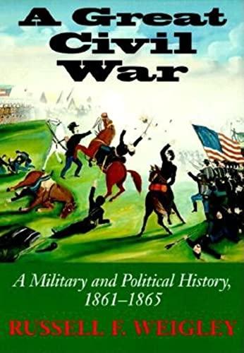 A Great Civil War: Weigley, Russell F.