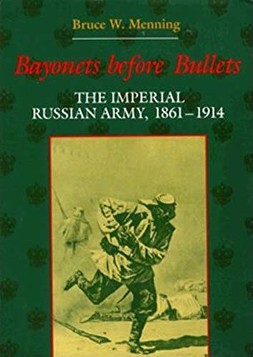 9780253337450: Bayonets Before Bullets: The Imperial Russian Army, 18611914 (Indiana-Michigan Series in Russian and East European Studies)