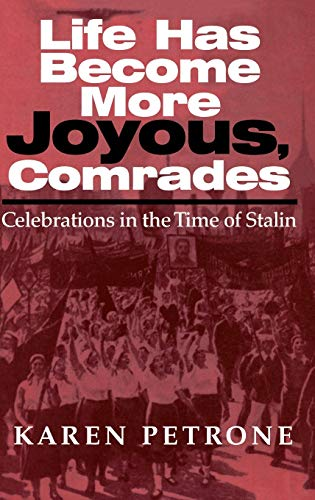 Life Has Become More Joyous, Comrades: Celebrations in the Time of Stalin (Indiana-Michigan Series ...