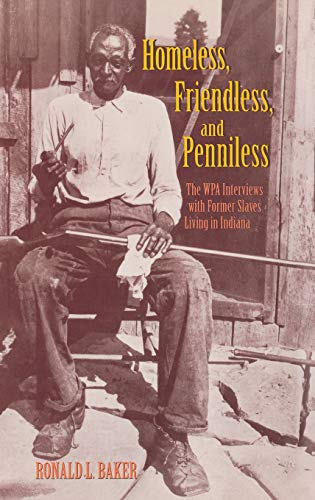 Homeless, Friendless and Penniless: The WPA Interviews from Former Slaves Living in Indiana: Baker,...