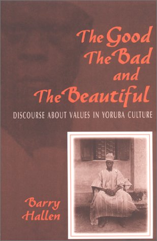 9780253338068: The Good, the Bad, and the Beautiful: Discourse about Values in Yoruba Culture
