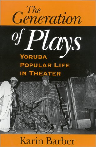 9780253338075: The Generation of Plays: Yoruba Popular Life in Theater