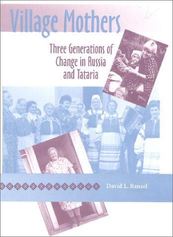 Village Mothers: Three Generations of Change in Russia and Tataria (Indiana-Michigan Series in ...