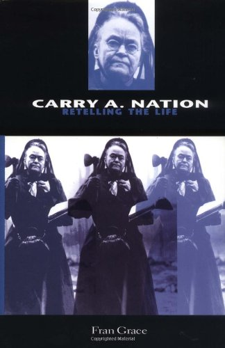 9780253338464: Carry A. Nation: Retelling the Life (Religion in North America)