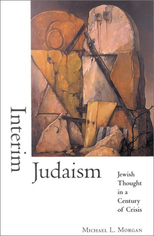 Interim Judaism: Jewish Thought in a Century of Crisis (0253338565) by Morgan, Michael L.
