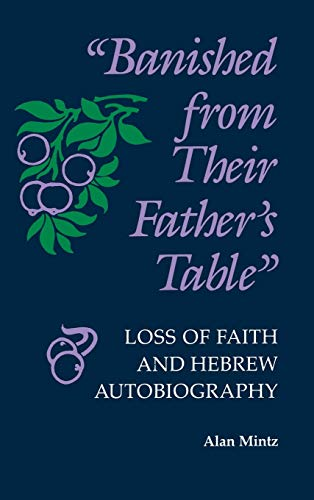 [signed] Banished From Their Father's Table: Loss of Faith and Hebrew Autobiography