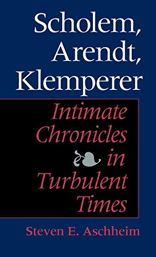 9780253338914: Scholem, Arendt, Klemperer: Intimate Chronicles in Turbulent Times