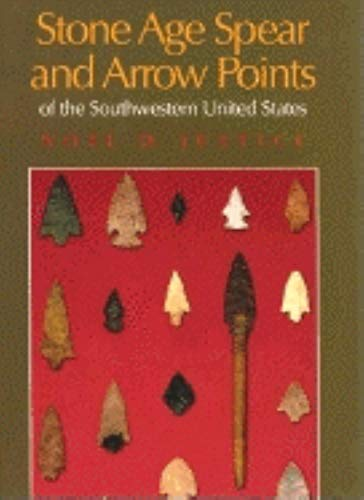 Stone Age Spear and Arrow Points of the Southwestern United States:: Justice, Noel D.