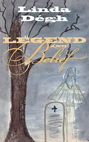 Legend and Belief: Dialectics of a Folklore Genre: DÃ gh, Linda