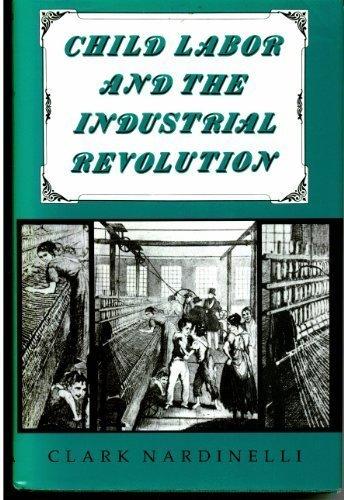 Child Labor and the Industrial Revolution: Clark Nardinelli