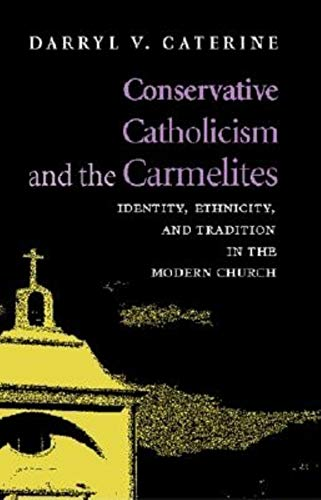 9780253340115: Conservative Catholicism and the Carmelites: Identity, Ethnicity, and Tradition in the Modern Church