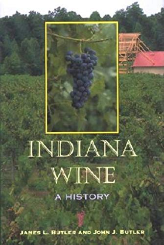 Indiana Wine: A History: Butler, James L,