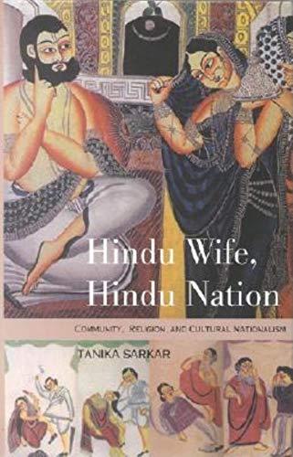 Hindu Wife, Hindu Nation: Community, Religion, and Cultural Nationalism: Sarkar, Tanika