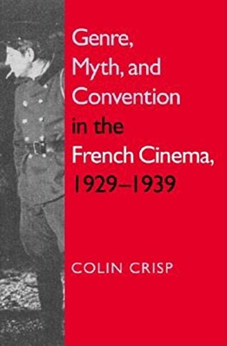 Genre, Myth, and Convention in the French Cinema, 1929-1939: C. G. Crisp~Colin Crisp
