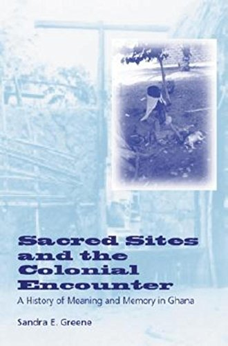 9780253340733: Sacred Sites and the Colonial Encounter: A History of Meaning and Memory in Ghana