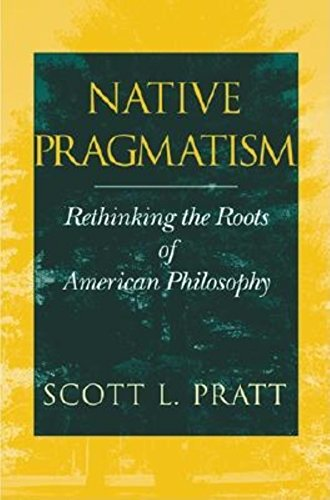 Native Pragmatism: Rethinking the Roots of American Philosophy: Pratt, Scott L.