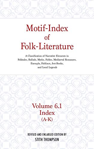 9780253340894: Motif-Index of Folk-Literature, Volume 6.1: A Classification of Narrative Elements in Folk Tales, Ballads, Myths, Fables, Mediaeval Romances, Exempla, Fabliaux, Jest-Books, and Local Legends