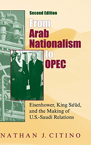 9780253340955: From Arab Nationalism to OPEC:  Eisenhower, King Sa'ud, and the Making of U.S.-Saudi Relations (Indiana Series in Middle East Studies)