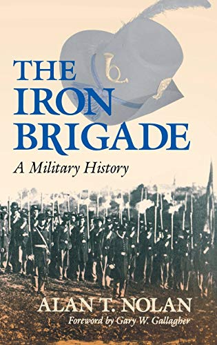 9780253341020: The Iron Brigade: A Military History