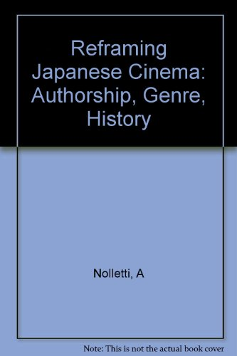 9780253341082: Reframing Japanese Cinema: Authorship, Genre, History