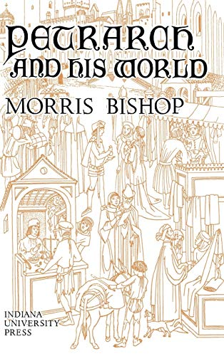Petrarch and His World: Morris Bishop