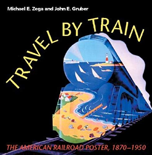 9780253341525: Travel by Train: The American Railroad Poster, 1870-1950