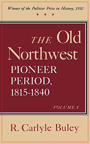 The Old Northwest, Pioneer period 1815-1840. Volume I