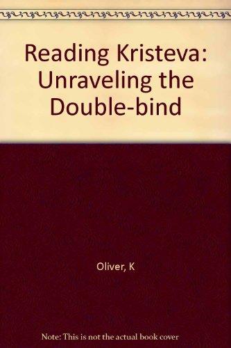 9780253341730: Reading Kristeva: Unraveling the Double-Bind