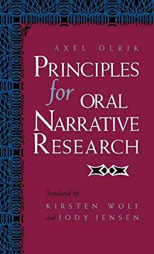 Principles for Oral Narrative Research (Folklore Studies: Olrik, Axel; Wolf,