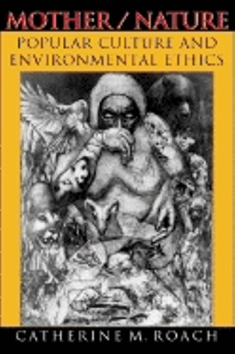 Mother/Nature: Popular Culture and Environmental Ethics: Roach, Catherine M
