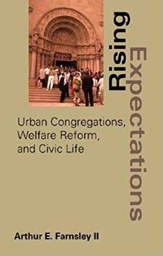 Rising Expectations: Urban Congregations, Welfare Reform, and Civic Life: Farnsley, Arthur E.