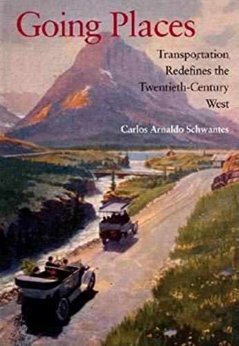 Going Places: Transportation Redefines the Twentieth-Century West: Carlos Arnaldo Schwantes