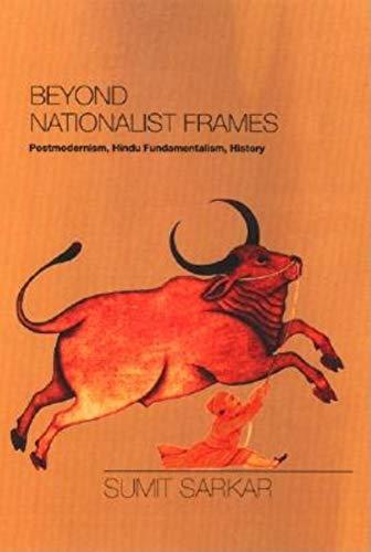 Beyond Nationalist Frames: Postmodernism, Hindu Fundamentalism, History: Sarkar, Sumit