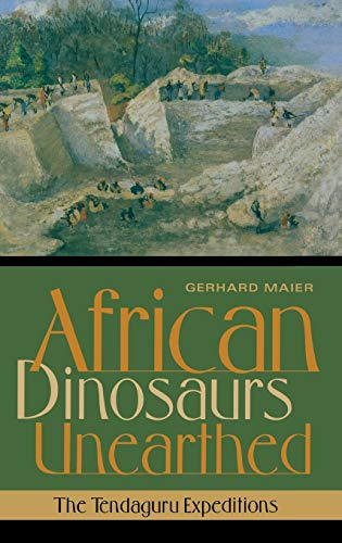 African Dinosaurs Unearthed: The Tendaguru Expeditions: Maier, Gerhard