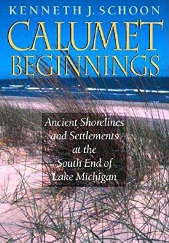 9780253342188: Calumet Beginnings: Ancient Shorelines and Settlements at the South End of Lake Michigan
