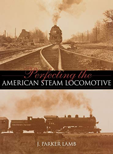 Perfecting the American Steam Locomotive (Railroads Past and Present): J. Parker Lamb