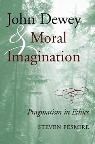 9780253342331: John Dewey and Moral Imagination: Pragmatism in Ethics