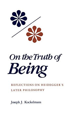 On the Truth of Being: Reflections on Heidegger's Later Philosophy (Indiana Studies in ...