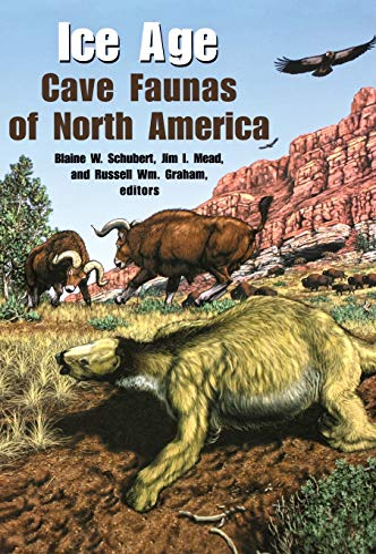 Ice Age Cave Faunas of North America: Editor-Blaine W. Schubert;