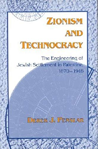 Zionism and Technocracy: The Engineering of Jewish Settlement in Palestine, 1870-1918.: PENSLAR, ...