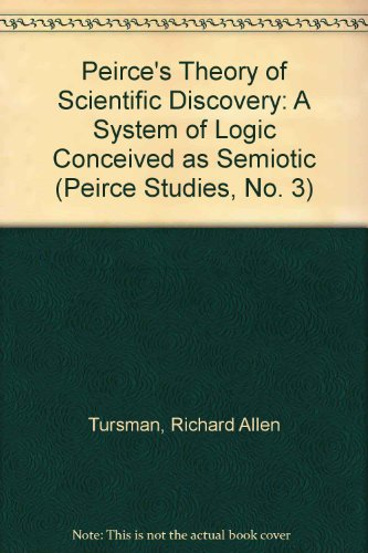 9780253342959: Peirce's Theory of Scientific Discovery: A System of Logic Conceived as Semiotic (Peirce Studies, No. 3)